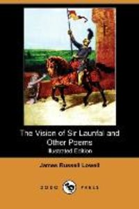 The Vision of Sir Launfal and Other Poems, with a Biographical S