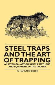 Steel Traps and the Art of Trapping - A Historical Article on th