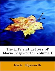 The Life and Letters of Maria Edgeworth; Volume I