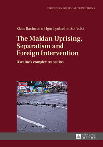 The Maidan Uprising, Separatism and Foreign Intervention