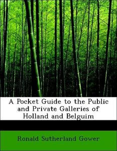 A Pocket Guide to the Public and Private Galleries of Holland an