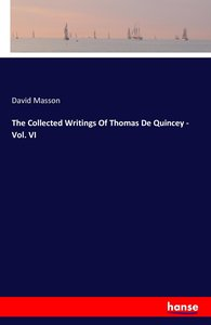 The Collected Writings Of Thomas De Quincey - Vol. VI
