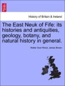 The East Neuk of Fife: its histories and antiquities, geology, b