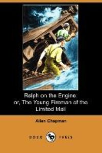 Ralph on the Engine; Or, the Young Fireman of the Limited Mail (