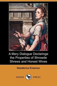 A Mery Dialogue Declaringe the Properties of Shrowde Shrews and