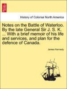 Notes on the Battle of Waterloo. By the late General Sir J. S. K