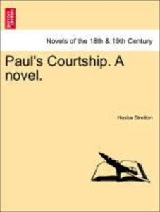 Paul's Courtship. A novel, vol. III