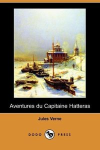 Aventures Du Capitaine Hatteras (Dodo Press)