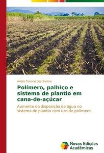 Polímero, palhiço e sistema de plantio em cana-de-açúcar