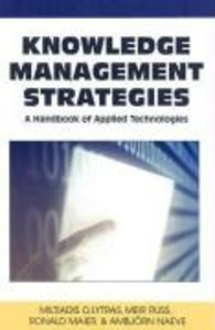 Knowledge Management Strategies: A Handbook of Applied Technolog