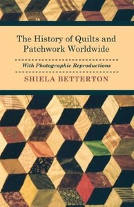 The History of Quilts and Patchwork Worldwide with Photographic