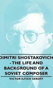 Dimitri Shostakovich - The Life and Background of a Soviet Compo