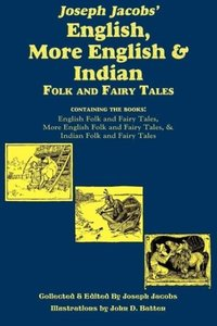 Joseph Jacobs' English, More English, and Indian Folk and Fairy