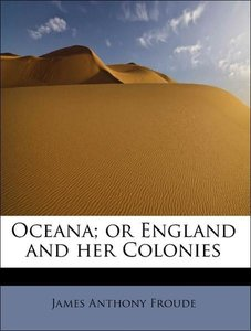 Oceana; or England and her Colonies