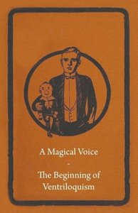 A Magical Voice - The Beginning of Ventriloquism
