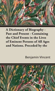 A Dictionary of Biography - Past and Present - Containing the Ch