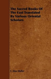 The Sacred Books of the East Translated by Various Oriental Scho