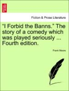 """I Forbid the Banns."" The story of a comedy which was played ser"