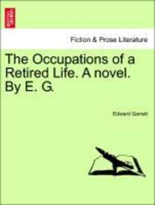 The Occupations of a Retired Life. A novel. By E. G. Vol. II.