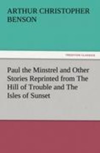 Paul the Minstrel and Other Stories Reprinted from The Hill of T