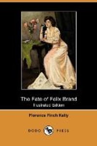 The Fate of Felix Brand (Illustrated Edition) (Dodo Press)