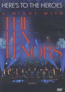 Heres To The Heroes - A Night With The Ten Tenors