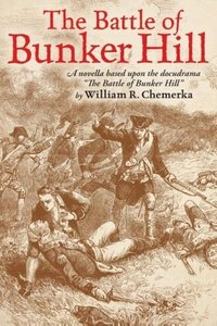 The Battle of Bunker Hill: A Novella Based Upon the Docudrama th