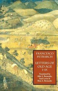 Letters of Old Age (Rerum Senilium Libri) Volume 1, Books I-IX