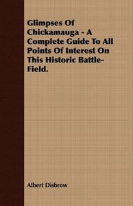 Glimpses Of Chickamauga - A Complete Guide To All Points Of Inte
