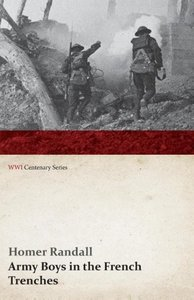 Army Boys in the French Trenches (WWI Centenary Series)