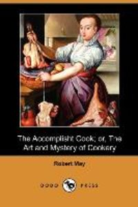 The Accomplisht Cook; Or, the Art and Mystery of Cookery (Dodo P