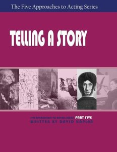 Telling a Story, Part Five of The Five Approaches to Acting Seri