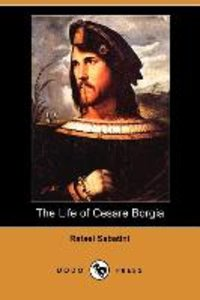 The Life of Cesare Borgia (Dodo Press)