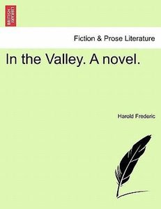 In the Valley. A novel. Vol. I.