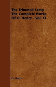 The Trimmed Lamp - The Complete Works of O. Henry - Vol. XI