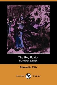 The Boy Patriot (Illustrated Edition) (Dodo Press)