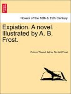 Expiation. A novel. Illustrated by A. B. Frost.