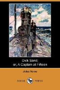 Dick Sand; Or, a Captain at Fifteen (Dodo Press)