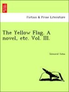 The Yellow Flag. A novel, etc. Vol. III.