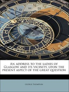 An address to the ladies of Glasgow and its vicinity, upon the p