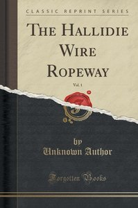 The Hallidie Wire Ropeway, Vol. 1 (Classic Reprint)