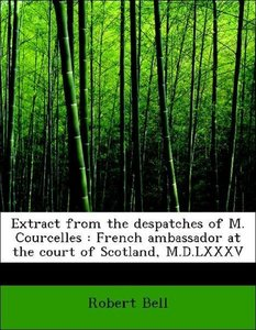 Extract from the despatches of M. Courcelles : French ambassador
