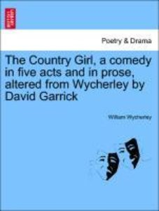 The Country Girl, a comedy in five acts and in prose, altered fr