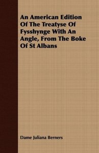 An American Edition Of The Treatyse Of Fysshynge With An Angle,