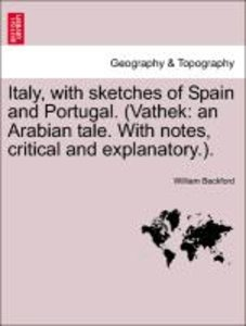 Italy, with sketches of Spain and Portugal. (Vathek: an Arabian