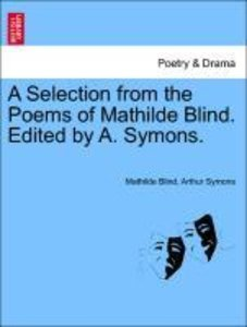 A Selection from the Poems of Mathilde Blind. Edited by A. Symon