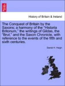 "The Conquest of Britain by the Saxons; a harmony of the ""Histori"