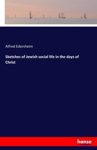 Sketches of Jewish social life in the days of Christ