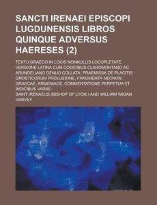 Sancti Irenaei Episcopi Lugdunensis Libros Quinque Adversus Haer