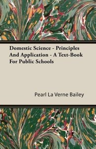 Domestic Science - Principles And Application - A Text-Book For